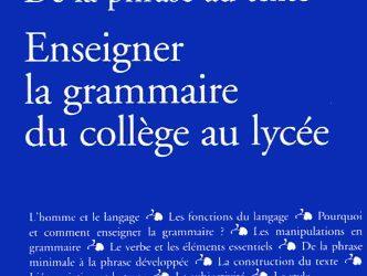 De la phrase au texte. Enseigner la grammaire au collège et au lycée Delagrave, 2005